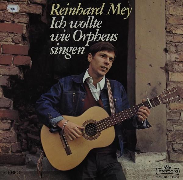 Mey, Reinhard: Ich wollte wie Orpheus singen