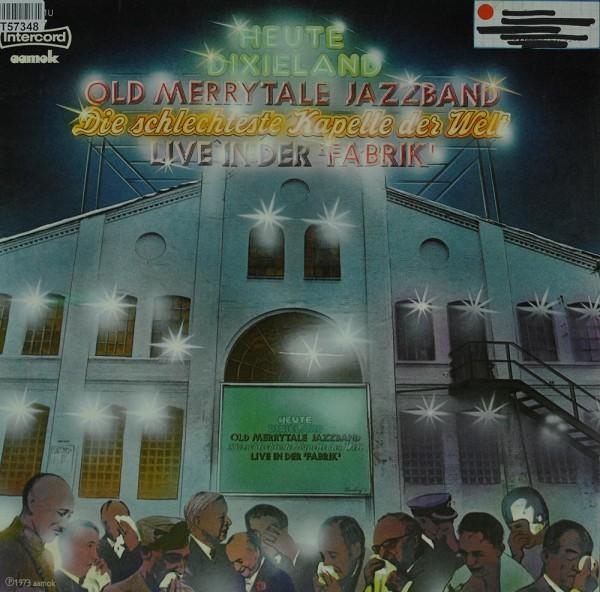 Old Merry Tale Jazzband - Die Schlechteste Kapelle Der Welt: Live In Der Fabrik - Heute Dixieland