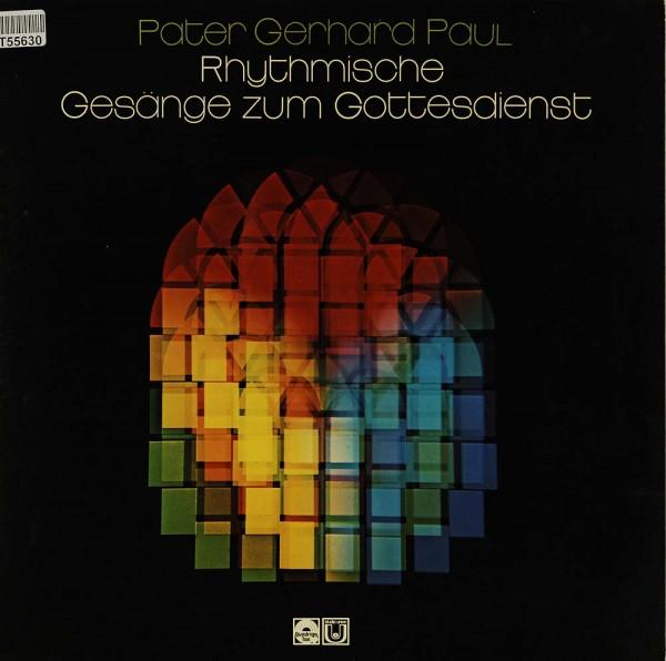 Pater Gerhard Paul: Rhythmische Gesänge Zum Gottesdienst