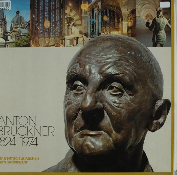 Anton Bruckner: Anton Bruckner 1824-1974