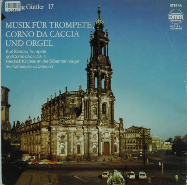 Ludwig Güttler, Kurt Sandau, Friedrich Kircheis: Musik Für Trompete, Corno Da Caccia Und Orgel