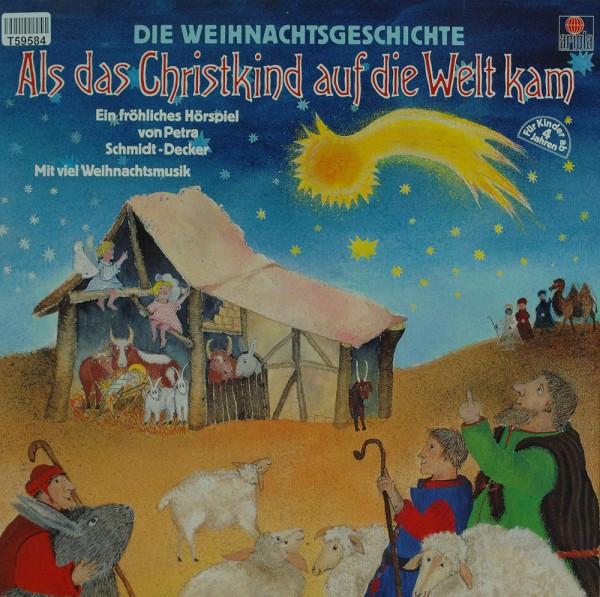 Petra Schmidt-Decker: Als das Christkind auf die Welt kam - Die Weihnachtsgeschichte