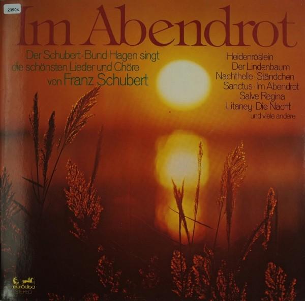 Schubert-Bund Hagen: Im Abendrot - Lieder & Chöre von F. Schubert