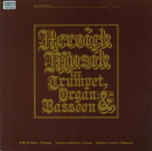 Erik Schultz, Terence Fullerton, Stephen Fr: Heroick Music For Trumpet, Organ & Bassoon
