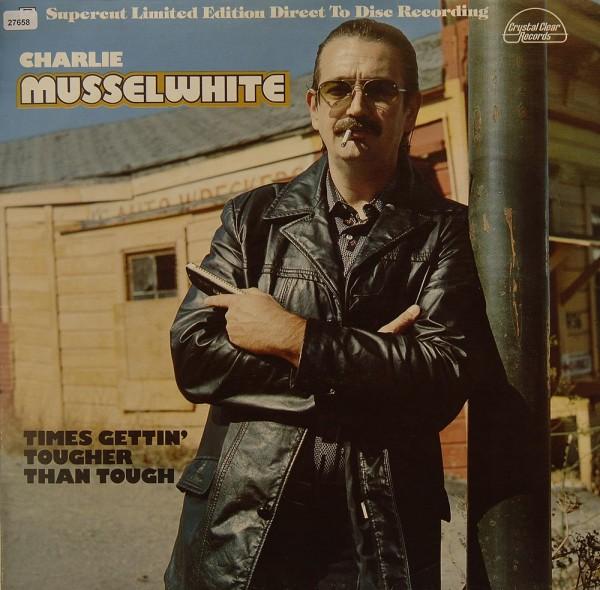 Musselwhite, Charlie: Times gettin` tougher than tough